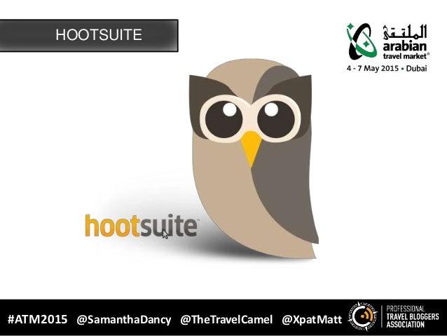 HOOTSUITE #ATM2015 @SamanthaDancy @TheTravelCamel @XpatMatt