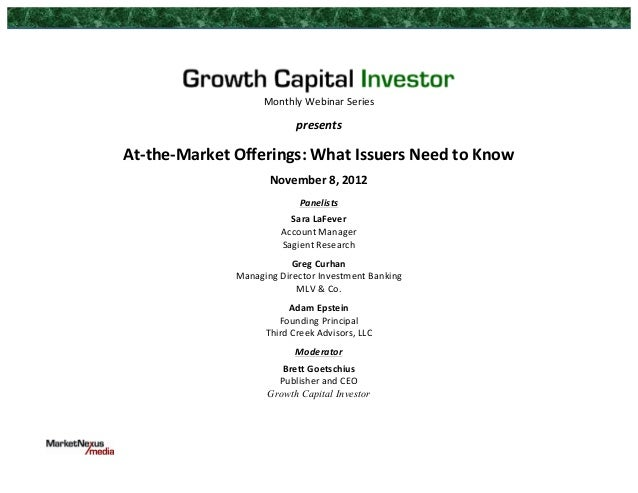 Monthly	  Webinar	  Series	  	  presents	  	  At-­‐the-­‐Market	  Offerings:	  What	  Issuers	  Need	  to	  Know	  	  Nove...