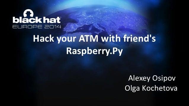 Hack your ATM with friend's Raspberry.Py  Alexey Osipov  Olga Kochetova