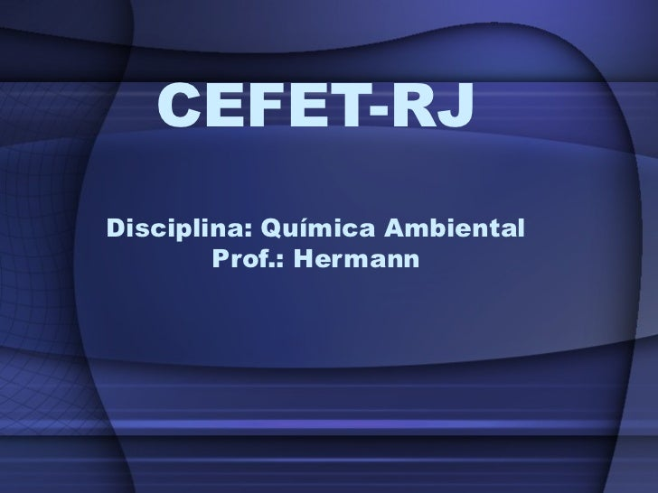 CEFET-RJDisciplina: Química Ambiental        Prof.: Hermann