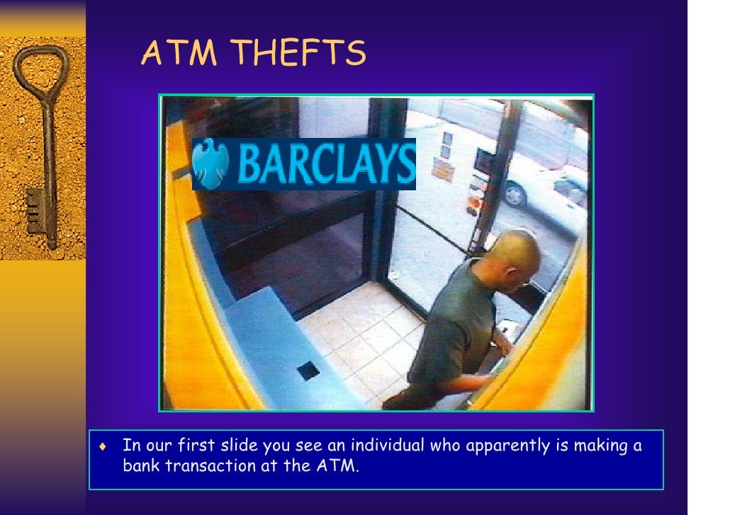 ATM THEFTS♦ In our first slide you see an individual who apparently is making a   bank transaction at the ATM.