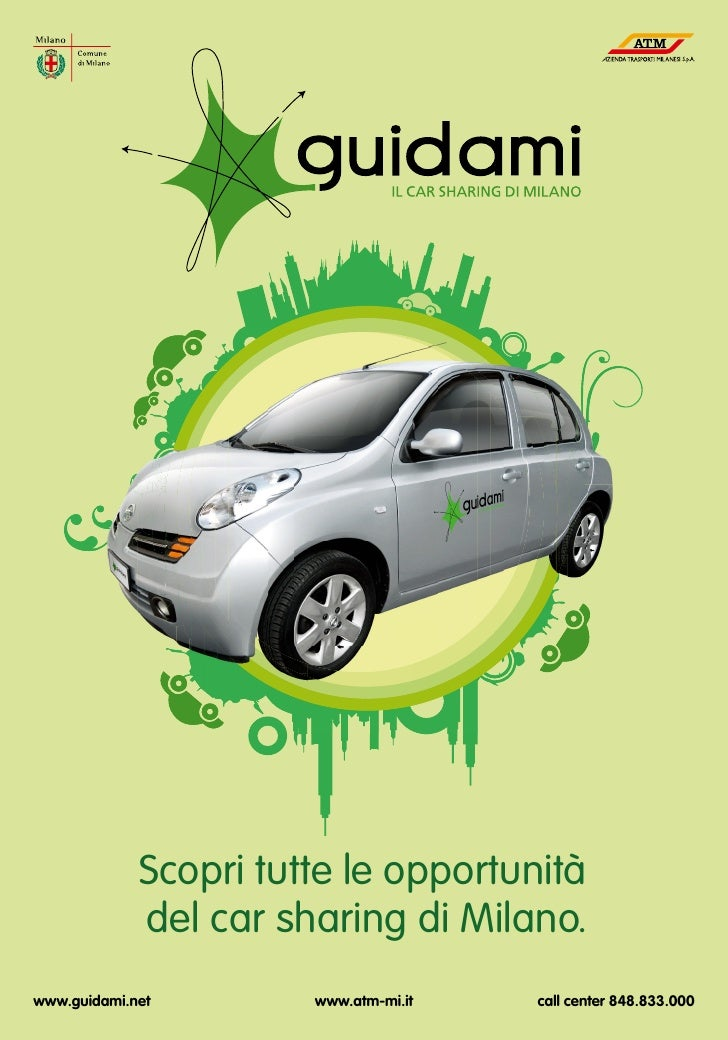 Scopri tutte le opportunità              del car sharing di Milano. www.guidami.net        www.atm-mi.it   call center 848...