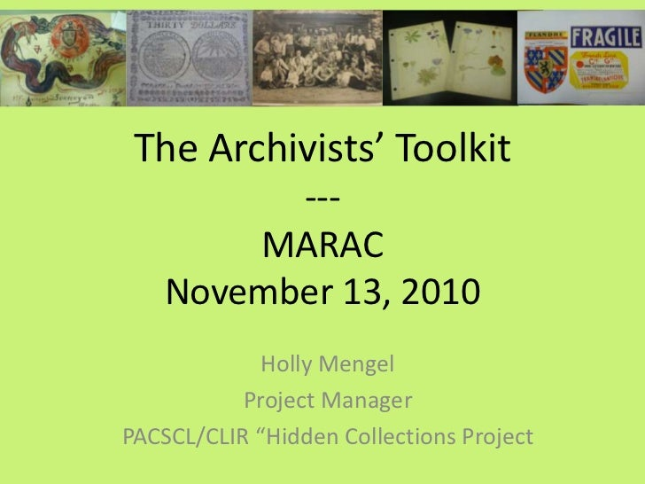 The Archivists' Toolkit          ---        MARAC    November 13, 2010             Holly Mengel           Project ManagerP...