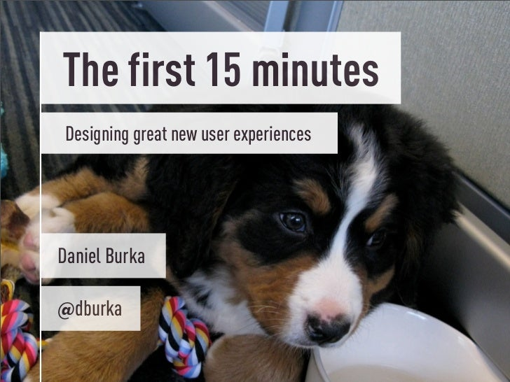 The first 15 minutes Designing great new user experiencesDaniel Burka@dburka