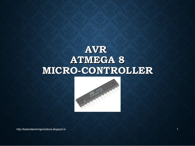 AVRAVR ATMEGA 8ATMEGA 8 MICRO-CONTROLLERMICRO-CONTROLLER http://bestnetworkingsolutions.blogspot.in 1