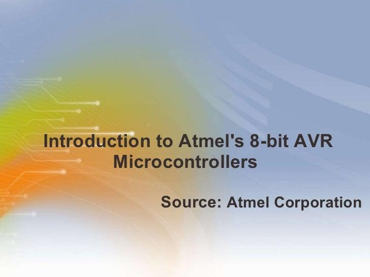 Introduction to Atmel's 8-bit AVR Microcontrollers  <ul><li>Source:  Atmel Corporation   </li></ul>