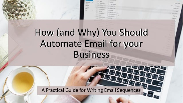 How (and Why) You Should Automate Email for your Business How (and Why) You Should Automate Email for your Business A Prac...