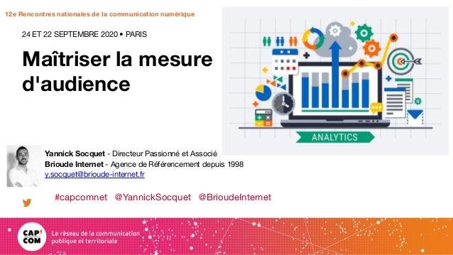12e Rencontres nationales de la communication numérique Maîtriser la mesure d'audience 24 ET 22 SEPTEMBRE 2020 • PARIS Yan...