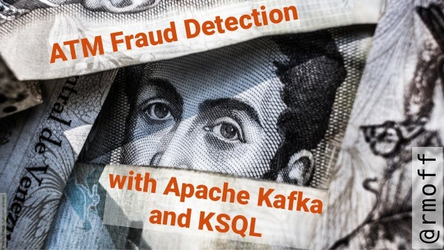 ATM Fraud Detection @rmoff with Apache Kafka