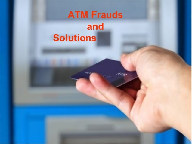 ATM Frauds and Solutions
