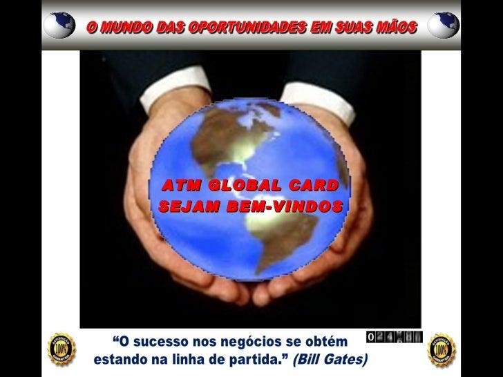 ATM GLOBAL CARD SEJAM BEM-VINDOS