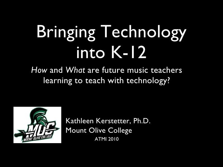 Bringing Technology into K-12 <ul><li>How  and  What  are future music teachers learning to teach with technology? </li></...
