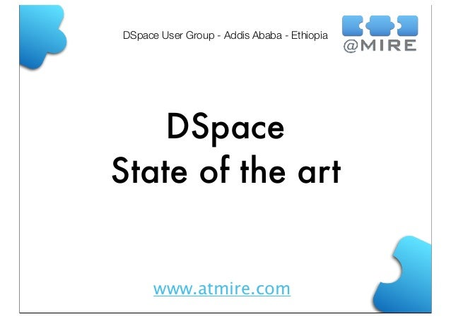 DSpace User Group - Addis Ababa - Ethiopia  DSpace State of the art  www.atmire.com