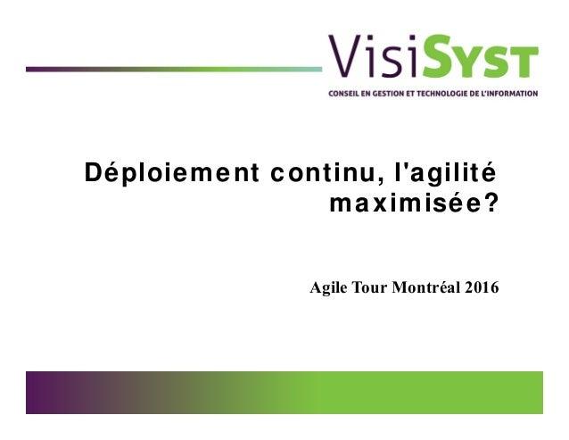 Déploiement continu, l'agilité maximisée? Agile Tour Montréal 2016