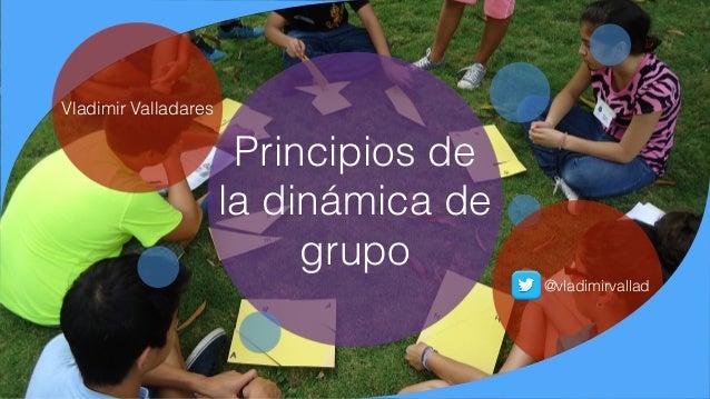 Principios de la dinámica de grupo Vladimir Valladares @vladimirvallad