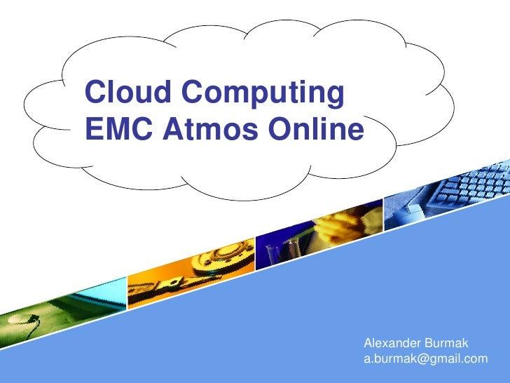 Cloud Computing EMC Atmos Online                    Alexander Burmak         LOGO   a.burmak@gmail.com