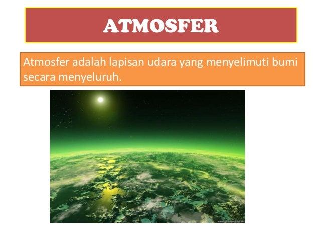 ATMOSFER Atmosfer adalah lapisan udara yang menyelimuti bumi secara menyeluruh.