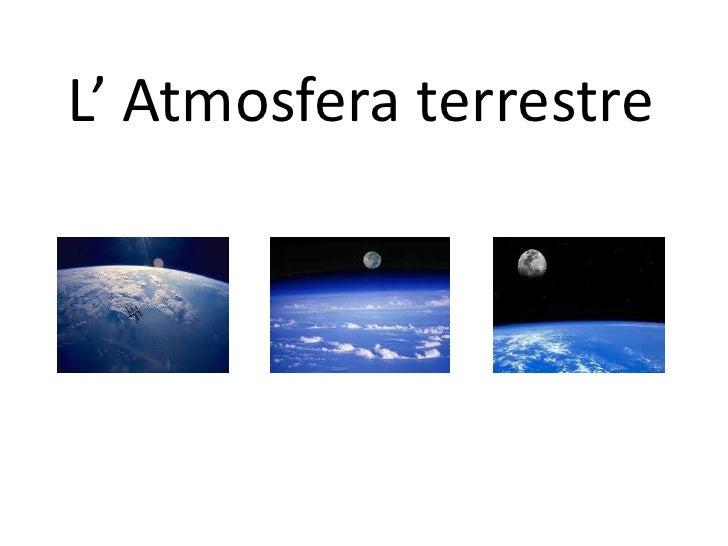 L' Atmosfera terrestre<br />