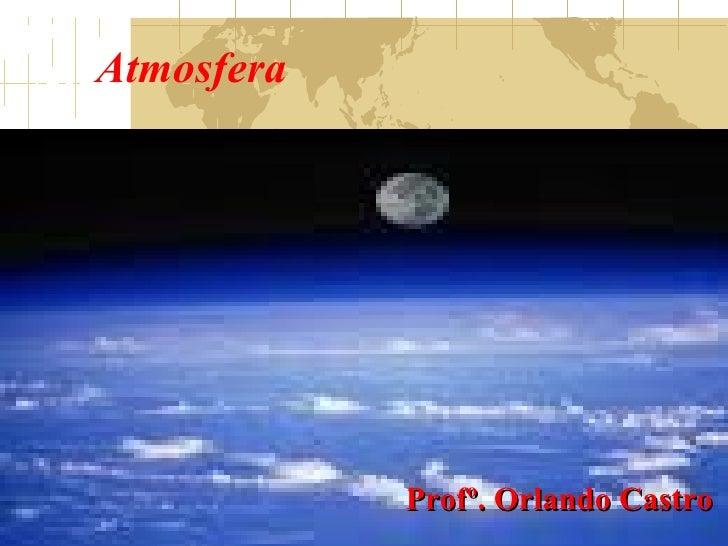 Atmosfera            Profº. Orlando Castro