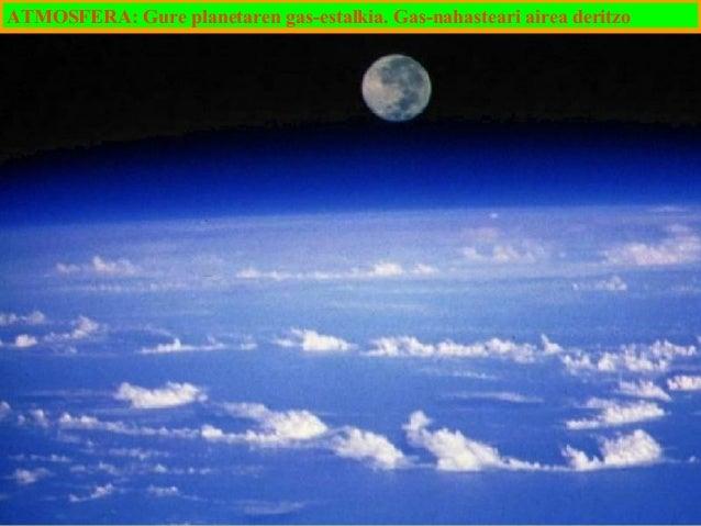 ATMOSFERA: Gure planetaren gas-estalkia. Gas-nahasteari airea deritzo