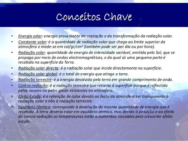 Conceitos Chave • Energia solar: energia proveniente da captação e da transformação da radiação solar. • Constante solar: ...
