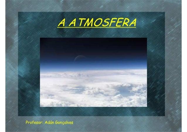 A ATMOSFERAProfesor: Adán Gonçalves