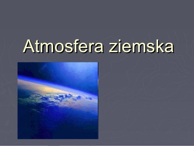 Atmosfera ziemskaAtmosfera ziemska