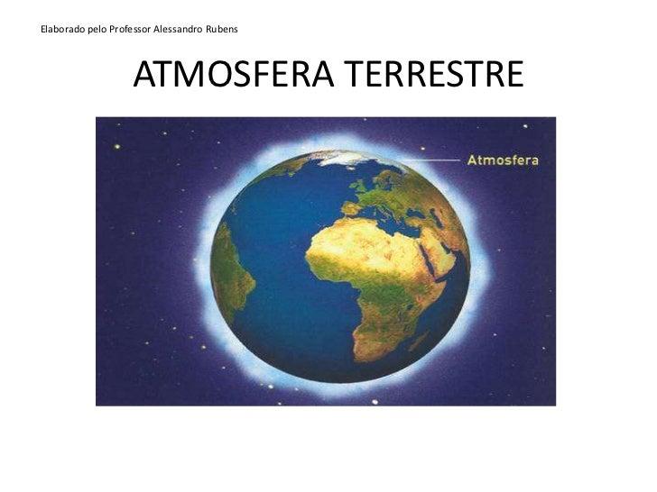 Elaborado pelo Professor Alessandro Rubens<br />ATMOSFERA TERRESTRE<br />