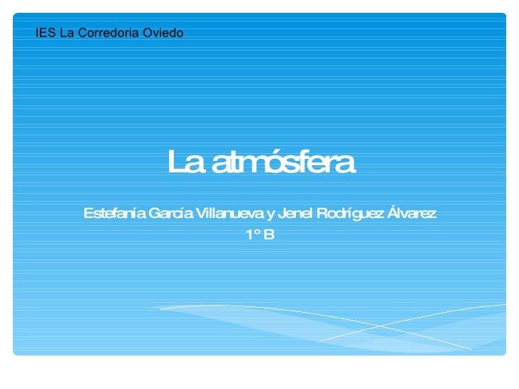 La atmósfera Estefanía García Villanueva y Jenel Rodríguez Álvarez 1º B IES La Corredoria Oviedo