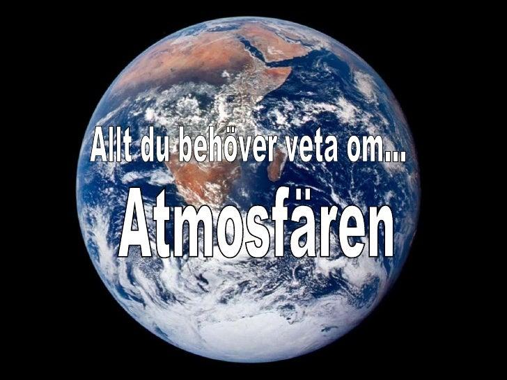 Atmosfären Allt du behöver veta om...