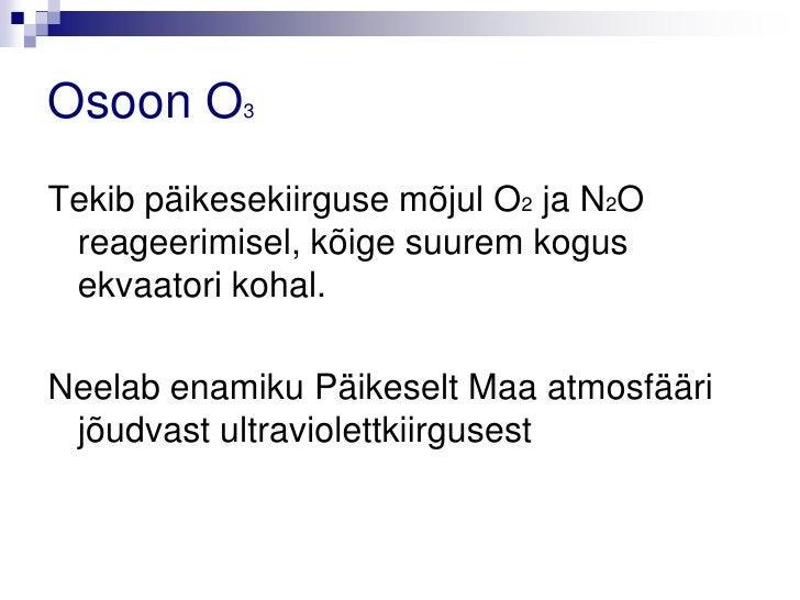 Osoon O3Tekib päikesekiirguse mõjul O2 ja N2O reageerimisel, kõige suurem kogus ekvaatori kohal.Neelab enamiku Päikeselt M...