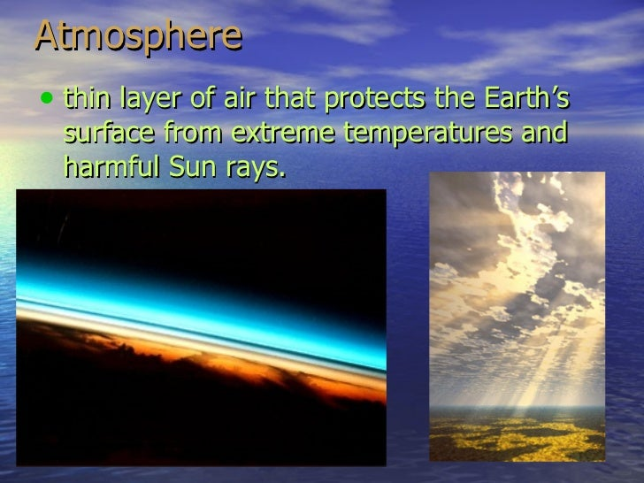 Atmosphere <ul><li>thin layer of air that protects the Earth's surface from extreme temperatures and harmful Sun rays. </l...