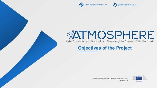 Co-funded by the European Commission Horizon 2020 - Grant #777154 Objectives of the Project atmosphere-eubrazil.eu @Atmosp...