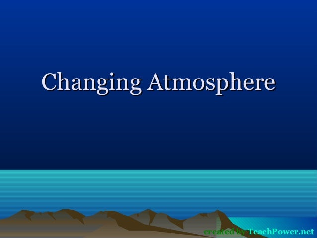 Changing AtmosphereChanging Atmosphere created by TeachPower.net