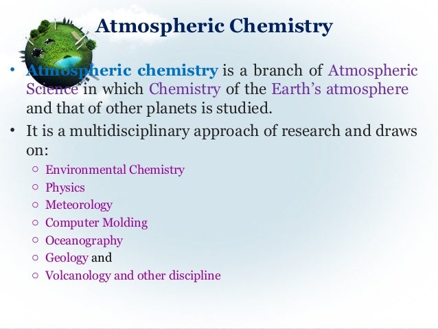 atmospheric chemistry Atmospheric chemistry csu is home to a large and active atmospheric chemistry community there are currently five faculty members specializing in atmospheric.