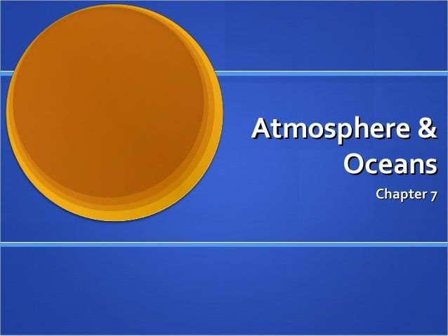 Atmosphere &Atmosphere & OceansOceans Chapter 7Chapter 7