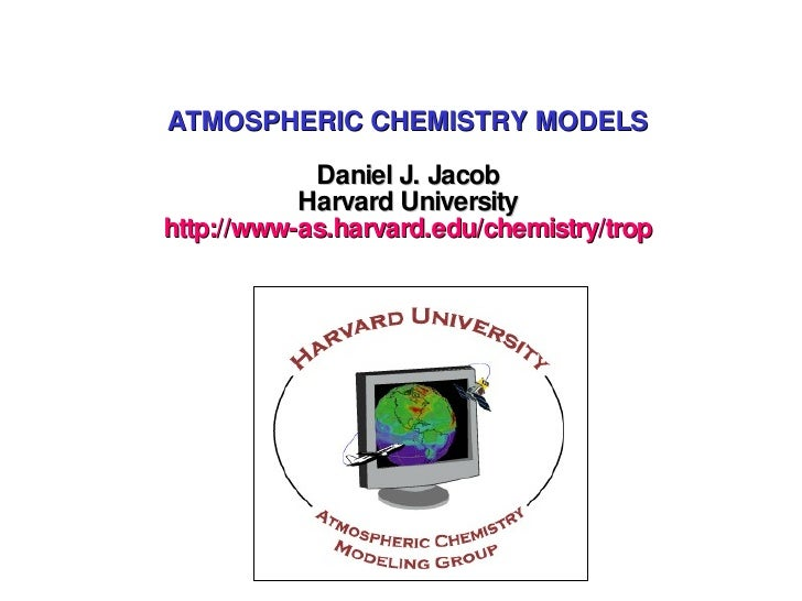 ATMOSPHERIC CHEMISTRY MODELS Daniel J. Jacob Harvard University http://www-as.harvard.edu/chemistry/trop