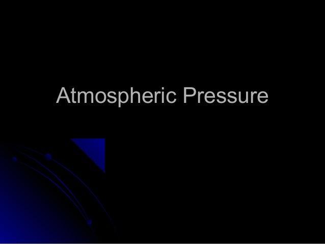 Atmospheric PressureAtmospheric Pressure