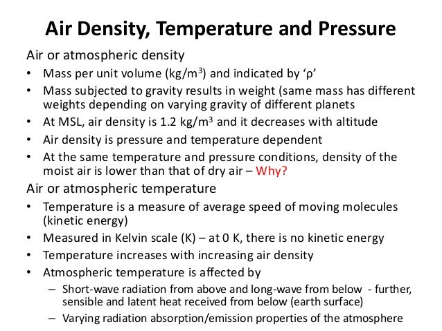 Air Density, Temperature and Pressure Air or atmospheric density • Mass per unit volume (kg/m3) and indicated by 'ρ' • Mas...