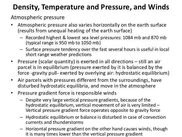 Density, Temperature and Pressure, and Winds Atmospheric pressure • Atmospheric pressure also varies horizontally on the e...