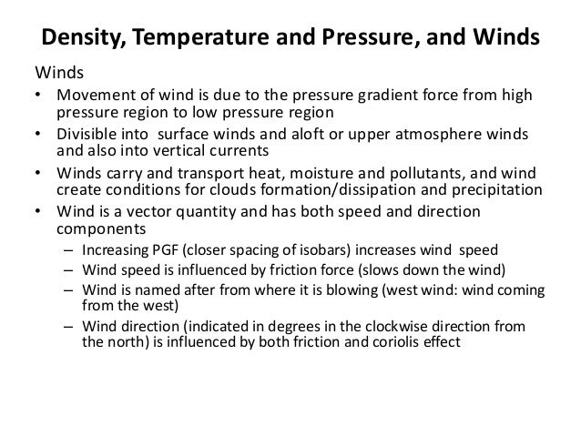 Density, Temperature and Pressure, and Winds Winds • Movement of wind is due to the pressure gradient force from high pres...