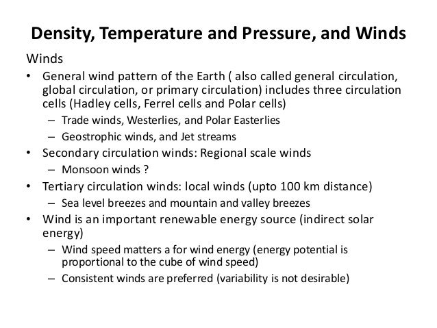 Density, Temperature and Pressure, and Winds Winds • General wind pattern of the Earth ( also called general circulation, ...