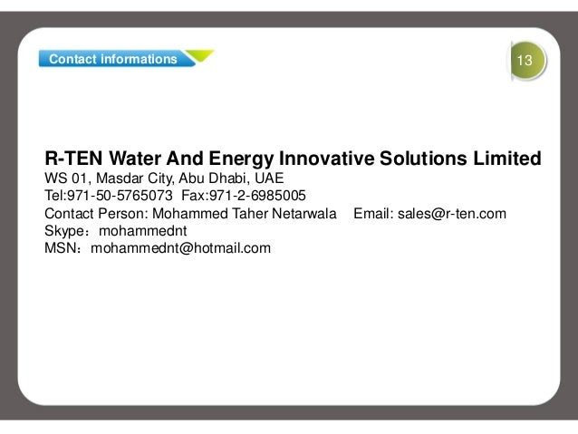 R-TEN Water And Energy Innovative Solutions LimitedWS 01, Masdar City, Abu Dhabi, UAETel:971-50-5765073 Fax:971-2-6985005C...