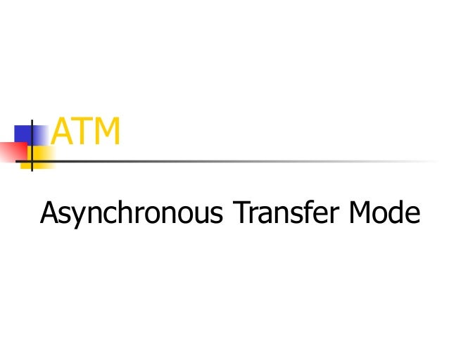 asynchronous transfer mode networking Atm is an acronym for asynchronous transfer mode it's a high-speed  networking standard designed to support voice, video and data.
