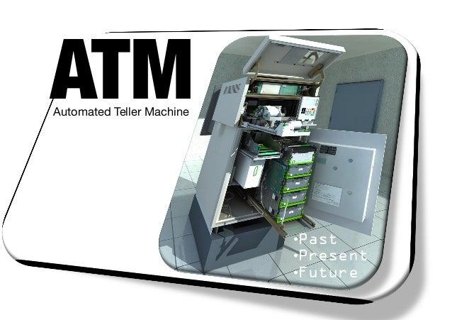 ATM Automated Teller Machine •Past •Present •Future
