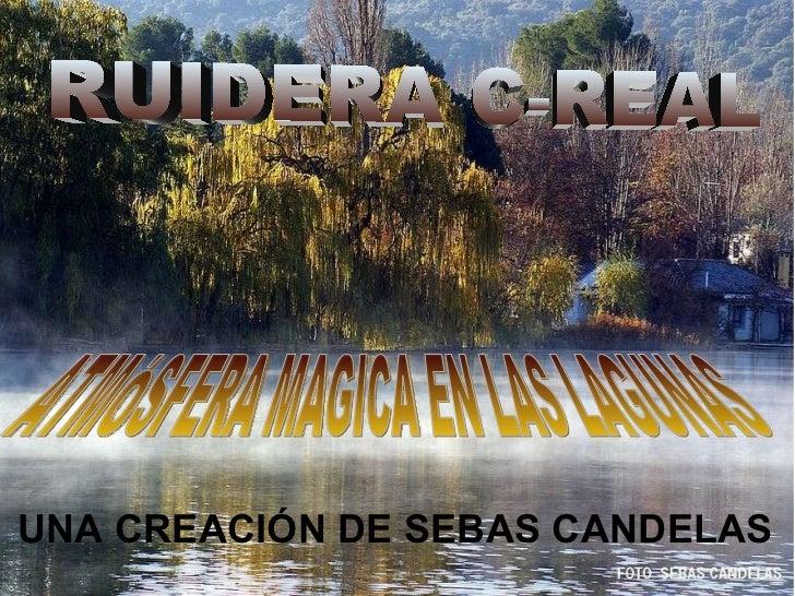ATMÓSFERA MAGICA EN LAS LAGUNAS RUIDERA C-REAL UNA CREACIÓN DE SEBAS CANDELAS
