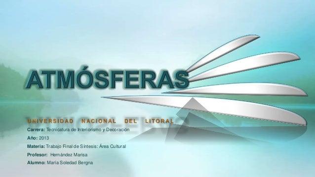 UNIVERSIDAD               NACIONAL              DEL   LITORALCarrera: Tecnicatura de Interiorismo y DecoraciónAño: 2013Mat...