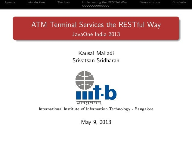 Agenda Introduction The Idea Implementing the RESTful Way Demonstration ConclusionATM Terminal Services the RESTful WayJav...