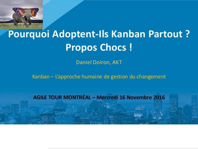 1 Pourquoi Adoptent-Ils Kanban Partout ? Propos Chocs ! Daniel Doiron, AKT Kanban – L'approche humaine de gestion du chang...