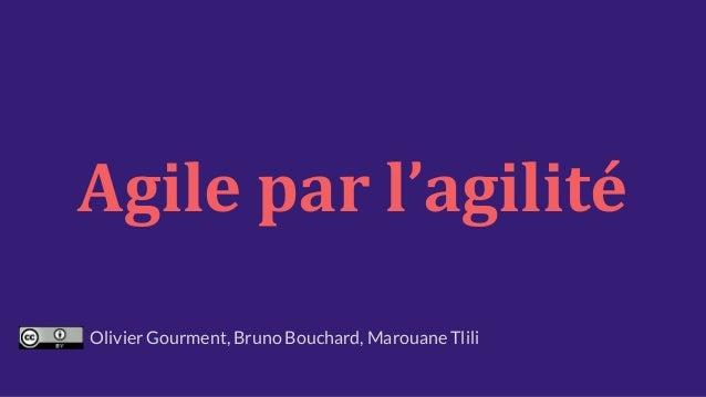 Agile par l'agilité Olivier Gourment, Bruno Bouchard, Marouane Tlili